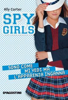 Sono come mi vedi ma l'apparenza inganna. Spy Girls. Vol. 3 - Ally Carter,A. Maestrini - ebook