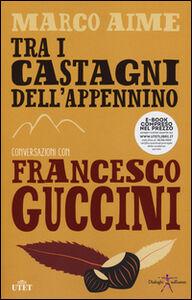 Libro Tra i castagni dell'Appennino. Con e-book Francesco Guccini , Marco Aime