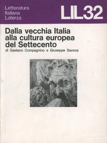 Dalla vecchia Italia alla cultura europea del Settecento - Gaetano Compagnino,Giuseppe Savoca - copertina