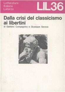 Dalla crisi del classicismo ai libertini - Gaetano Compagnino,Giuseppe Savoca - copertina