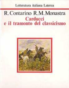 Carducci e il tramonto del classicismo - Rosario Contarino,Rosa M. Monastra - copertina