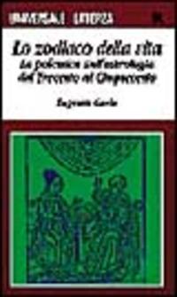 Lo Lo zodiaco della vita. La polemica sull'astrologia dal Trecento al Cinquecento - Garin Eugenio - wuz.it