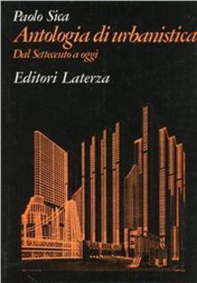 Antologia di urbanistica. Dal Settecento a oggi - Paolo Sica - copertina