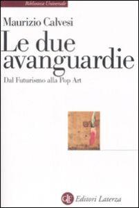 Libro Le due avanguardie. Dal futurismo alla pop art Maurizio Calvesi