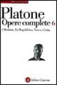 Opere complete. Vol. 6: ClitofonteLa RepubblicaTimeoCrizia.