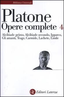 Opere complete. Vol. 4: Alcibiade primoAlcibiade secondoIpparcoGli amantiTeageCarmideLacheteLiside. - Platone - copertina