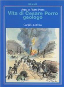 Vita di Cesare Porro, geologo - Anna Porro,Pietro Porro - copertina