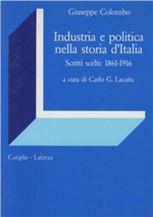 Industria e politica nella storia d'Italia. Scritti scelti 1861-1916 - Giuseppe Colombo - copertina