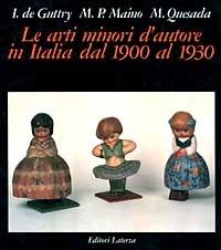 Le Le arti minori d'autore in Italia dal 1900 al 1930 - De Guttry Irene Maino Maria Paola Quesada Mario - wuz.it