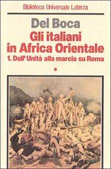 Gli italiani in Africa orientale. Vol. 1: Dall'unità alla marcia su Roma. - Angelo Del Boca - copertina
