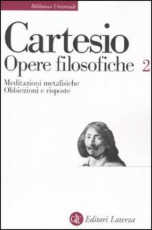 Opere filosofiche. Vol. 2: Meditazioni metafisicheObbiezioni e risposte. - Renato Cartesio - copertina