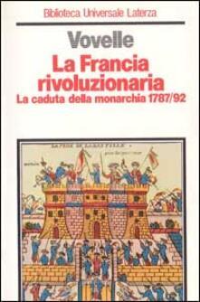 La Francia rivoluzionaria. La caduta della monarchia (1787-1792) - Michel Vovelle - copertina
