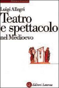 Libro Teatro e spettacolo nel Medioevo Luigi Allegri