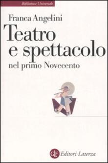 Teatro e spettacolo nel primo Novecento - Franca Angelini - copertina