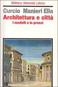 Libro Architettura e città. I modelli e la prassi Giovanna Curcio , Mario Manieri Elia