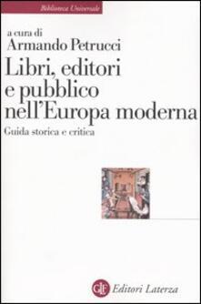 Libri, editori e pubblico nellEuropa moderna. Guida storica e critica.pdf