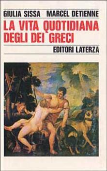 La vita quotidiana degli dei greci - Giulia Sissa,Marcel Detienne - copertina