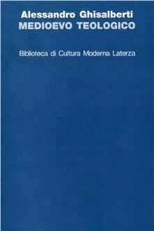 Medioevo teologico - Alessandro Ghisalberti - copertina