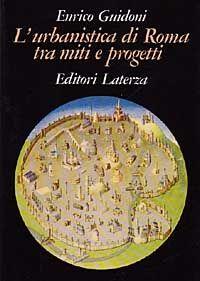 L' urbanistica di Roma tra miti e progetti