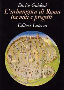L' urbanistica di Roma tra miti e progetti - Enrico Guidoni - copertina