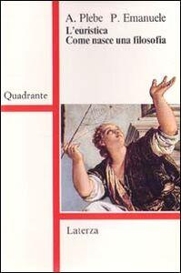 Foto Cover di L' euristica. Come nasce una filosofia, Libro di Armando Plebe,Pietro Emanuele, edito da Laterza