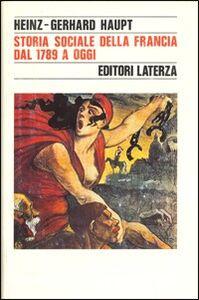 Foto Cover di Storia sociale della Francia dal 1789 a oggi, Libro di Heinz G. Haupt, edito da Laterza
