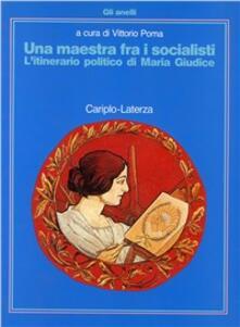 Una maestra fra i socialisti. L'itinerario politico di Maria Giudice - copertina