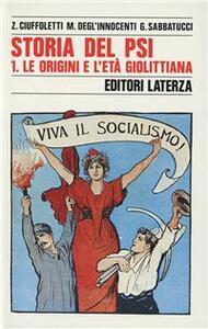 Storia del PSI. Vol. 1: Le origini e l'Età giolittiana.