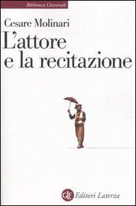 Foto Cover di L' attore e la recitazione, Libro di Cesare Molinari, edito da Laterza