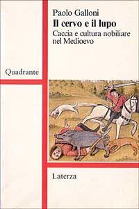 Il cervo e il lupo. Caccia e cultura nobiliare nel Medioevo