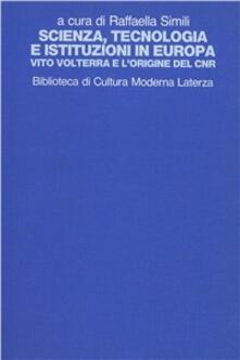 Scienza, tecnologia e istituzioni in Europa. Vito Volterra e l'origine del CNR - copertina