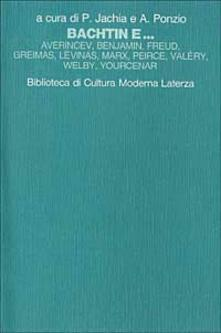 Bachtin e... Averincev, Benjamin, Freud, Greimas, Lévinas, Marx, Peirce, Valéry, Welby, Yourcenar - copertina