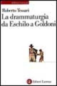 Libro La drammaturgia da Eschilo a Goldoni Roberto Tessari