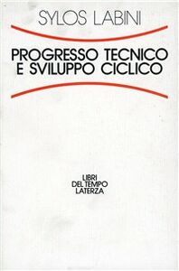 Libro Progresso tecnico e sviluppo ciclico Paolo Sylos Labini