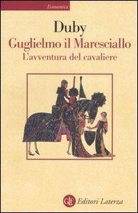 Libro Guglielmo il maresciallo. L'avventura del cavaliere Georges Duby