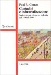 Foto Cover di Contadini e industrializzazione. Società rurale e impresa in Italia dal 1840 al 1940, Libro di Paul R. Corner, edito da Laterza