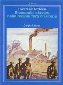 Libro Economia e lavoro nelle regioni forti d'Europa