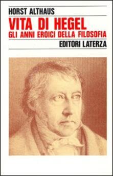Rallydeicolliscaligeri.it Vita di Hegel. Gli anni eroici della filosofia Image