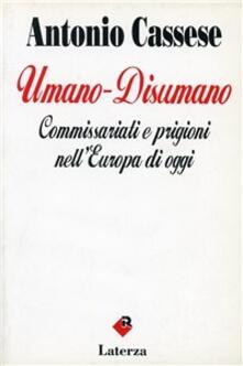 Umano-disumano. Commissariati e prigioni nell'Europa di oggi - Antonio Cassese - copertina