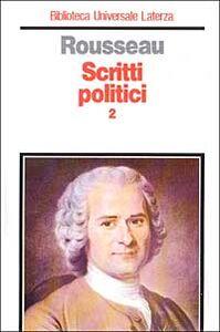 Scritti politici. Vol. 2: Manoscritto di Ginevra-Contratto socialeFrammenti politiciScritti sull'abate di Saint-Pierre.