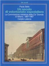 Un secolo di volontariato ospedaliero. La Commissione visitatrice della Ca' Granda di Milano (1887-1987)