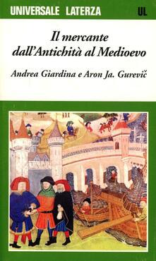 Il mercante dall'antichità al Medioevo - Andrea Giardina,Aron Gurevic - copertina