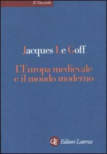 L' Europa medievale e il mondo moderno - Jacques Le Goff - copertina