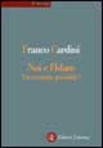 Foto Cover di Noi e l'Islam. Un incontro possibile?, Libro di Franco Cardini, edito da Laterza