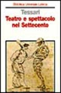 Foto Cover di Teatro e spettacolo nel Settecento, Libro di Roberto Tessari, edito da Laterza