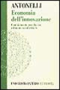 Economia dell'innovazione. Cambiamento tecnologico e dinamica industriale