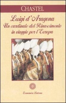 Filippodegasperi.it Luigi d'Aragona. Un cardinale del Rinascimento in viaggio per l'Europa Image