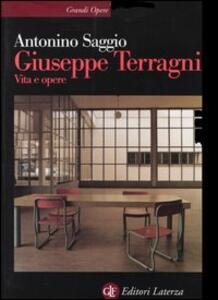 Giuseppe Terragni. Vita e opere - Antonino Saggio - copertina