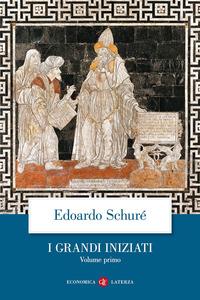 I grandi iniziati. Storia segreta delle religioni. Vol. 1: Rama, Krishna, Ermete, Mosè, Orfeo, Pitagora, Platone, Gesù.