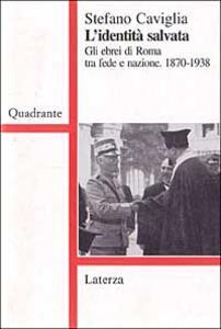 L' identità salvata. Gli ebrei di Roma tra fede e nazione (1870-1938)